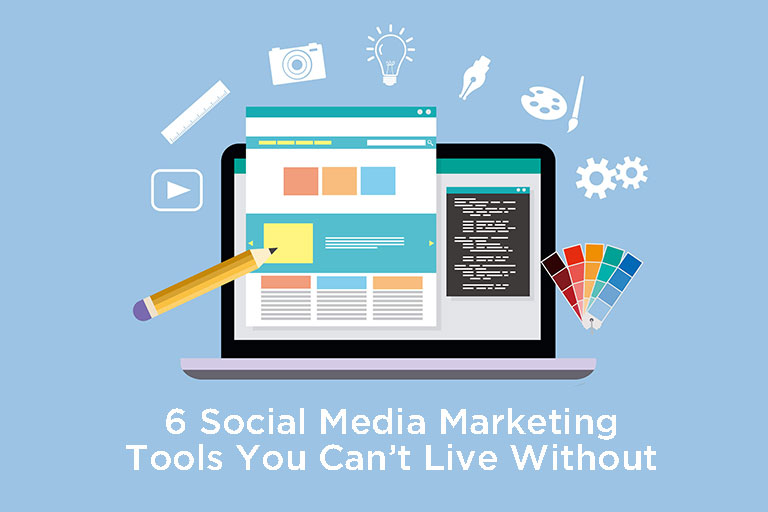 6 Social Media Marketing Tools: You Can't Live Without